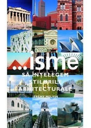 ISME - SA INTELEGEM STILURILE ARHITECTURALE - JEREMY MELVIN - ISME - SA INTELEGEM STILURILE ARHITECTURALE - JEREMY MELVIN